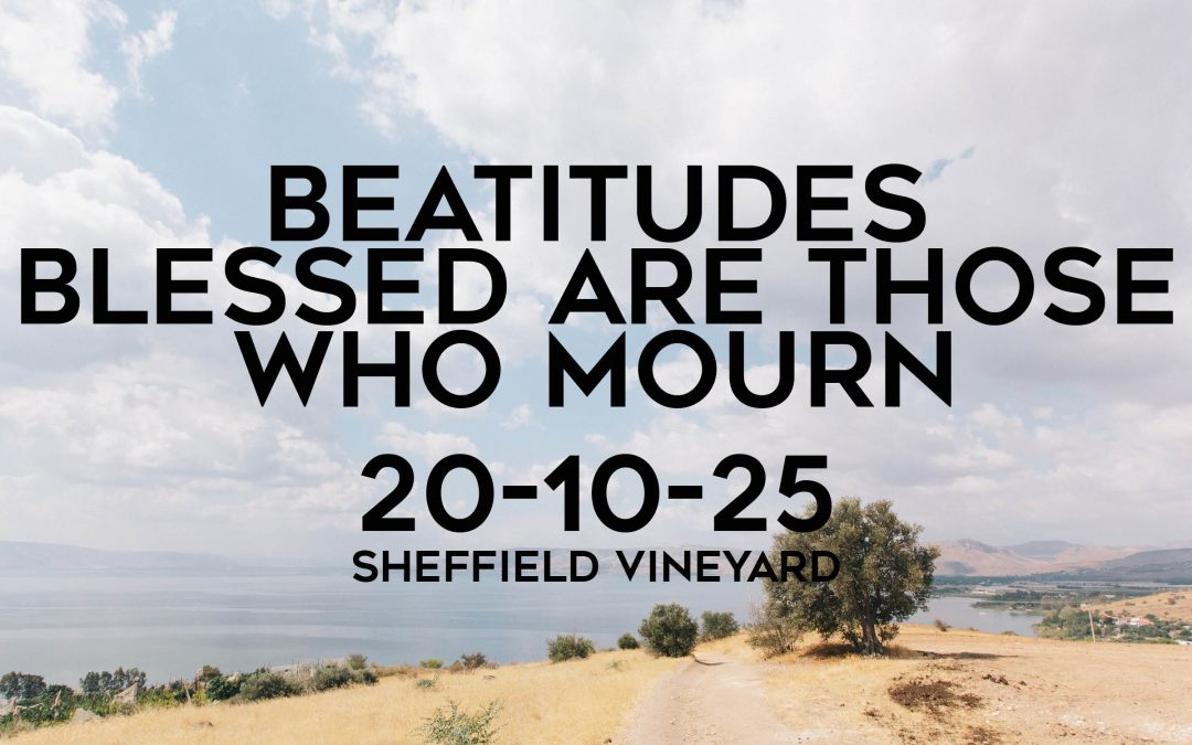 Beatitudes – Blessed are those who mourn