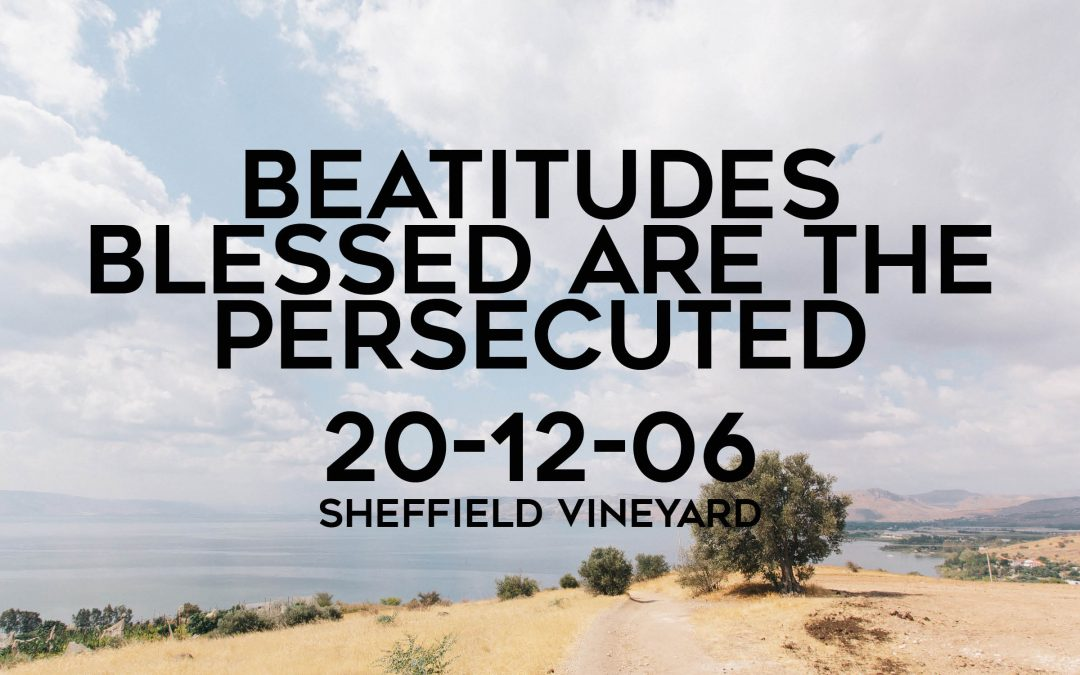Beatitudes – Blessed are the persecuted